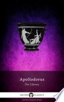 The Library Of Apollodorus Delphi Classics  Book