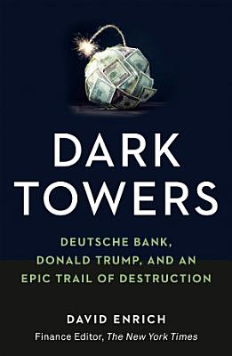 Book cover of 'Dark Towers: Deutsche Bank, Donald Trump and an Epic Trail of Destruction' by David Enrich