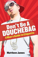 Don t Be a Douchebag  A Man s Guide to Etiquette