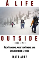 A Life Outside  Rock Climbing  Mountain Biking  and Other Outdoor Stories