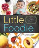 """Little Foodie: Recipes for Babies and Toddlers with Taste"" by Michele Olivier, Sara Peternell"