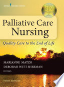 """Palliative Care Nursing: Quality Care to the End of Life"" by Marianne Matzo, PhD, APRN-CNP, FPCN, FAAN, Deborah Witt Sherman, PhD, APRN, ANP-BC, ACHPN, FAAN"