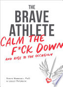 """The Brave Athlete: Calm the F*ck Down and Rise to the Occasion"" by Simon Marshall, PhD, Lesley Paterson"
