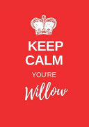 Keep Calm You re Willow