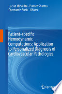 Patient specific Hemodynamic Computations  Application to Personalized Diagnosis of Cardiovascular Pathologies Book