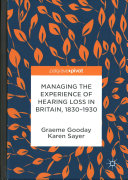 Managing the Experience of Hearing Loss in Britain  1830   1930