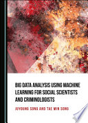 Big Data Analysis Using Machine Learning for Social Scientists and Criminologists