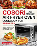 The Ultimate COSORI Air Fryer Oven Cookbook for Beginners
