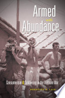 """Armed with Abundance: Consumerism and Soldiering in the Vietnam War"" by Meredith H. Lair"