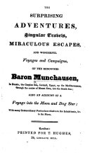 The Surprising Adventures  Singular Travels  Miraculous Escapes     of the Renowned Baron Munchausen  Etc
