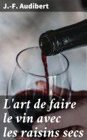 Pdf L'art de faire le vin avec les raisins secs Telecharger