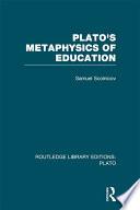 Plato  s Metaphysics of Education  RLE  Plato