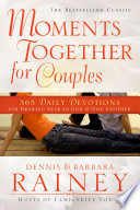 """""""Moments Together For Couples: Devotions for Drawing Near to God and One Another"""" by Dennis Rainey, Barbara Rainey"""