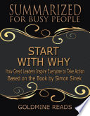 Start With Why   Summarized for Busy People  How Great Leaders Inspire Everyone to Take Action  Based on the Book by Simon Sinek