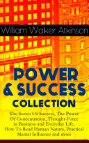 POWER   SUCCESS COLLECTION  The Secret Of Success  The Power Of Concentration  Thought Force in Business and Everyday Life  How To Read Human Nature  Practical Mental Influence and more