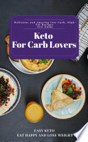 Keto For Carb Lovers  Delicious and Amazing Low Carb  High Fat Recipes New Guide 2021