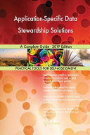 Application Specific Data Stewardship Solutions a Complete Guide   2019 Edition Book