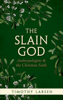 The Slain God: Anthropologists and the Christian Faith