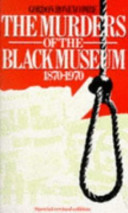 The Murders of the Black Museum, 1870-1970
