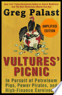 Vultures' Picnic Deluxe  : In Pursuit of Petroleum Pigs, Power Pirates, and High-Finance Carnivores