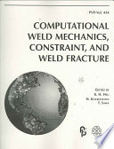 Computational Weld Mechanics, Constraint, and Weld Fracture
