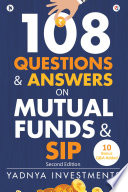 """""""108 Questions & Answers on Mutual Funds & SIP"""" by Yadnya Investments"""
