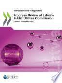 The Governance of Regulators Progress Review of Latvia   s Public Utilities Commission Driving Performance