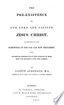 The pre existence of     Jesus Christ  as declared in the     Old and New Testament Book