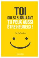 Toi qui es si brillant tu peux aussi être heureux ! Pdf/ePub eBook
