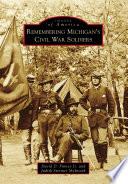 Remembering Michigan S Civil War Soldiers