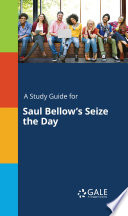A Study Guide for Saul Bellow's Seize the Day