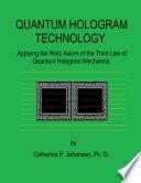 Quantum Hologram Technology Applying The Welz Axiom Of The Third Law Of Quantum Hologram Mechanics