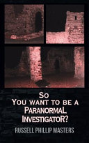 So You Want to Be a Paranormal Investigator