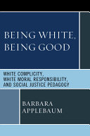 Being White, Being Good: White Complicity, White Moral ...