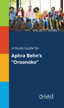 """A Study Guide for Aphra Behn's """"Oroonoko"""""""