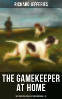 The Gamekeeper at Home: Sketches of Natural History and Rural Life Book