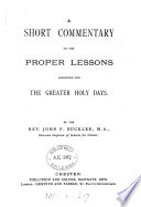 A short commentary on the proper lessons appointed for the greater holy days