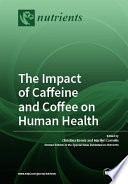 The Impact of Caffeine and Coffee on Human Health