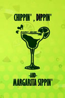 Chippin   Dippin  And Margarita Sippin