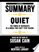 Extended Summary Of Quiet  The Power of Introverts in a World That Can t Stop Talking     Based On The Book By Susan Cain