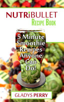 Nutribullet Recipe Book  Over 130 Delicious 5 Minute Energy