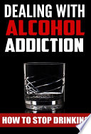 Dealing With Alcohol Addiction