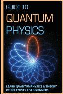 Guide To Quantum Physics