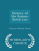 History of the Roman Dutch Law   Scholar s Choice Edition