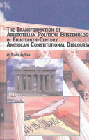 The Transformation of Aristotelian Political Epistemology in Eighteenth century American Constitutional Discourse