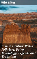 British Goblins: Welsh Folk-lore, Fairy Mythology, Legends and Traditions Book