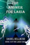 The Answer for Laria  Book 3 of the Laria Saga  Hardcover
