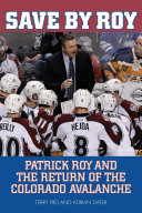 Save by Roy: Patrick Roy and the Return of the Colorado ...