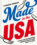 Made in the USA  Classic and Contemporary American Recipes from Coast to Coast