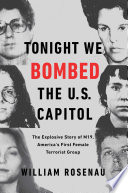 """Tonight We Bombed the U.S. Capitol: The Explosive Story of M19, America's First Female Terrorist Group"" by William Rosenau"